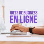 5 Idées de Business en ligne que vous pouvez démarrer sans argent